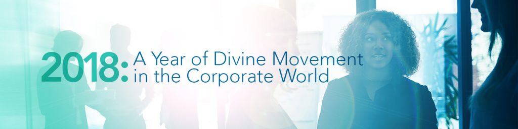 2018 - A Year of Divine Movement in the Corporate World